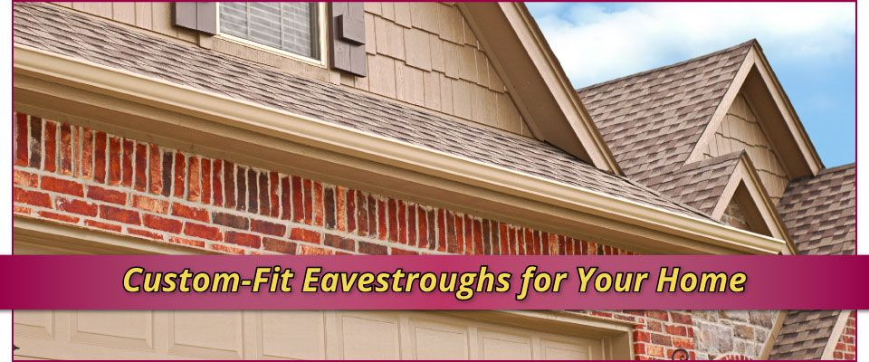 Custom-Fit Eavestroughs for Your Home | Eavestroughing